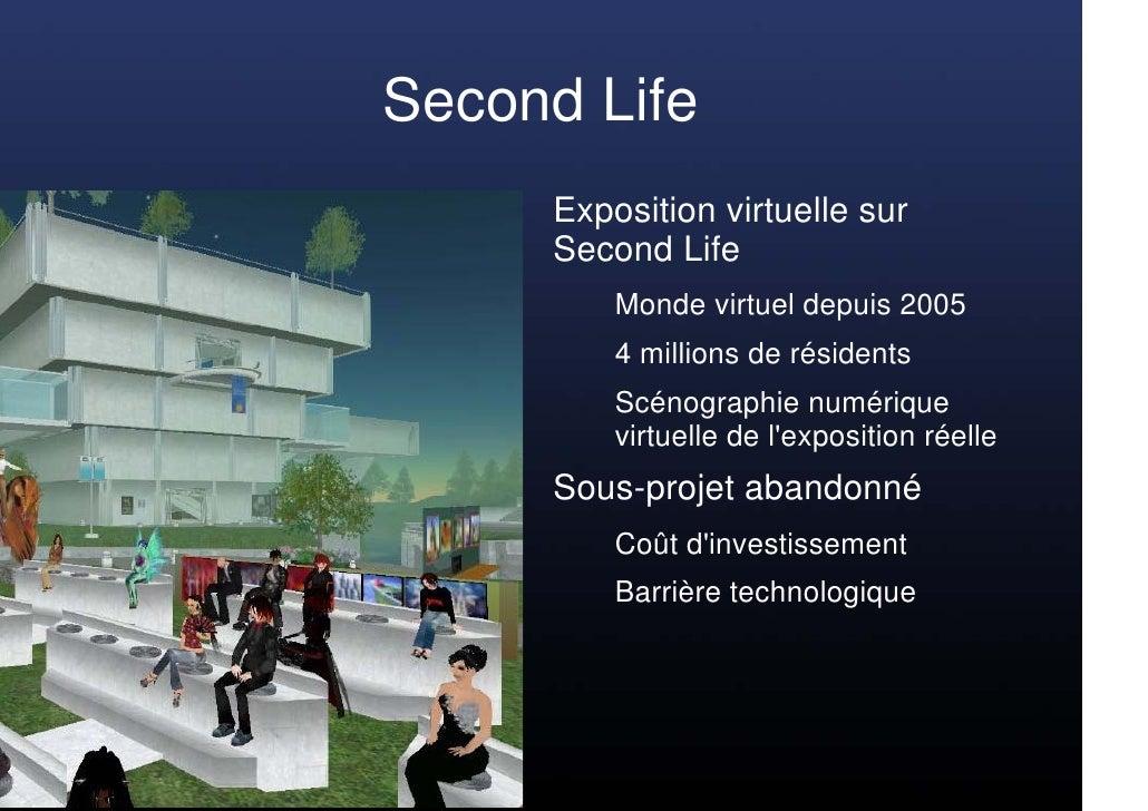 Second Life      Exposition virtuelle sur      Second Life          Monde virtuel depuis 2005          4 millions de résid...