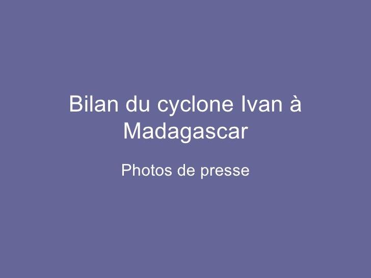 Bilan du cyclone Ivan à Madagascar Photos de presse