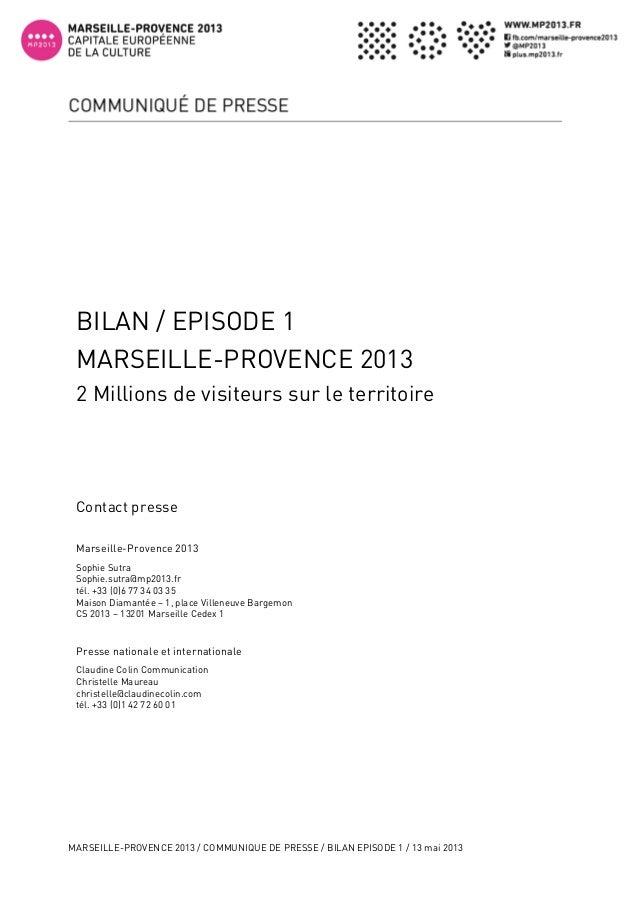 MARSEILLE-PROVENCE 2013 / COMMUNIQUE DE PRESSE / BILAN EPISODE 1 / 13 mai 20131Contact presseMarseille-Provence 2013Sophi...