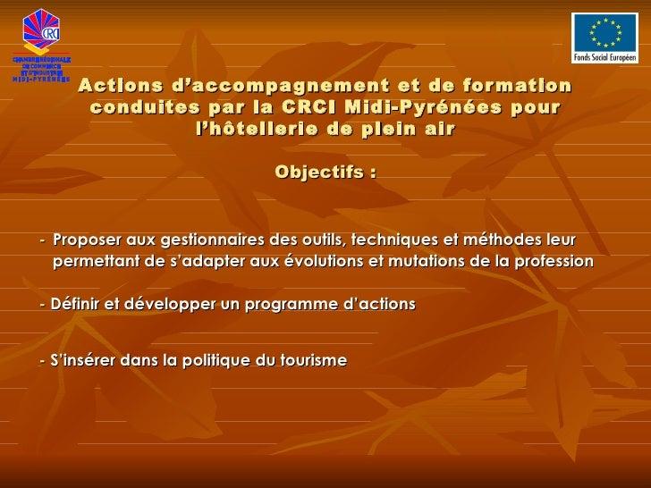 Actions d'accompagnement et de formation conduites par la CRCI Midi-Pyrénées pour l'hôtellerie de plein air <ul><li>Object...