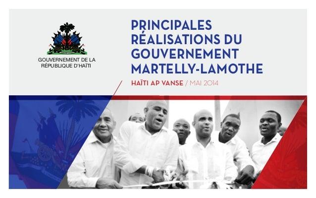 PRINCIPALES RÉALISATIONS DU GOUVERNEMENT MARTELLY-LAMOTHE HAÏTI AP VANSE / MAI 2014 GOUVERNEMENT DE LA RÉPUBLIQUE D'HAÏTI