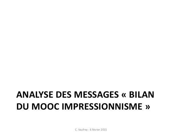 ANALYSE DES MESSAGES « BILAN DU MOOC IMPRESSIONNISME » C. Vaufrey - 6 février 2015