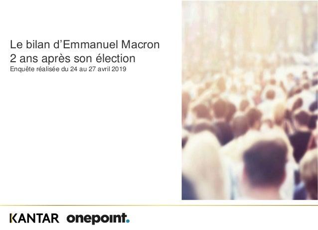 Le bilan d'Emmanuel Macron 2 ans après son élection Enquête réalisée du 24 au 27 avril 2019