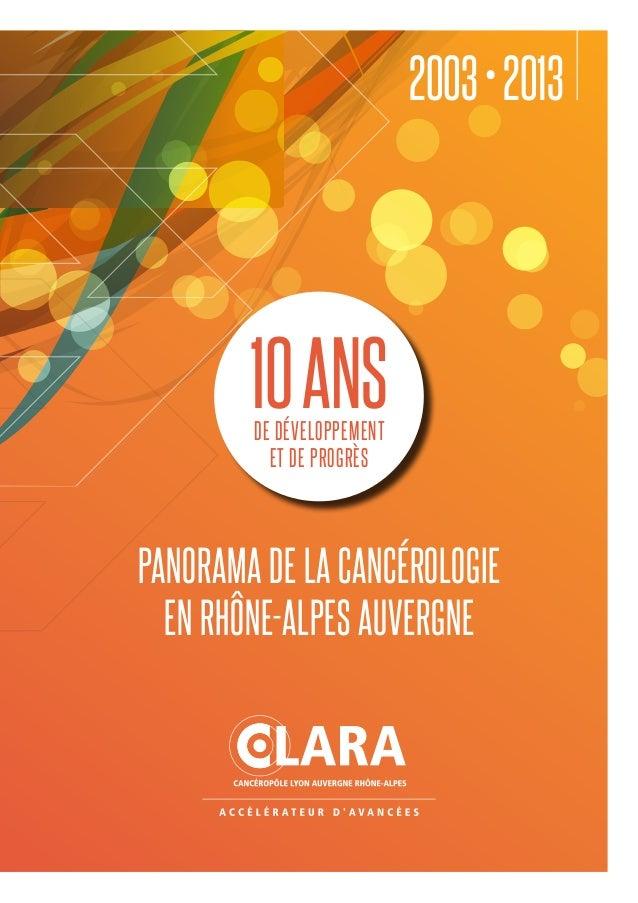 2003•2013 Panorama de la cancérologie en Rhône-Alpes Auvergne 10ansde développement et de progrès