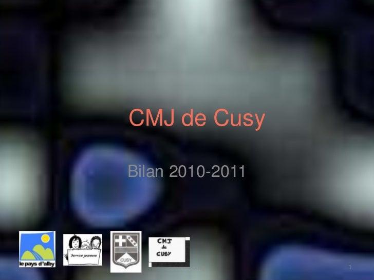 CMJ de CusyBilan 2010-2011     CMJ de Cusy   1