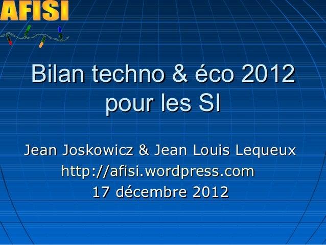 Bilan techno & éco 2012       pour les SIJean Joskowicz & Jean Louis Lequeux     http://afisi.wordpress.com         17 déc...