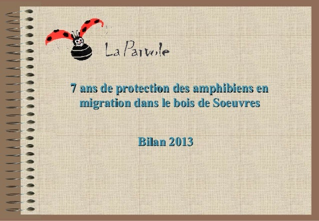 7 ans de protection des amphibiens en migration dans le bois de Soeuvres Bilan 2013