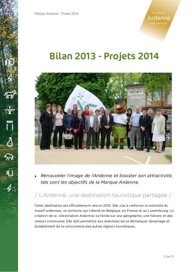 Marque Ardenne - Presse 2014  Bilan 2013 - Projets 2014  A  ‣ Renouveler l'image de l'Ardenne et booster son attractivité,...