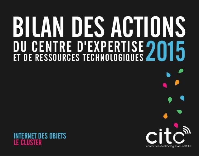 BILAN DES ACTIONS DU CENTRE D'EXPERTISE ET DE RESSOURCES TECHNOLOGIQUES 2015 INTERNET DES OBJETS LE CLUSTER