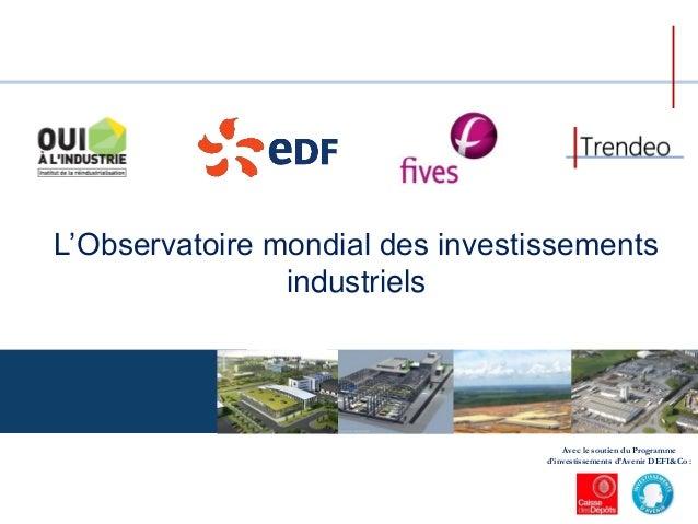 L'Observatoire mondial des investissements industriels Avec le soutien du Programme d'investissements d'Avenir DEFI&Co :