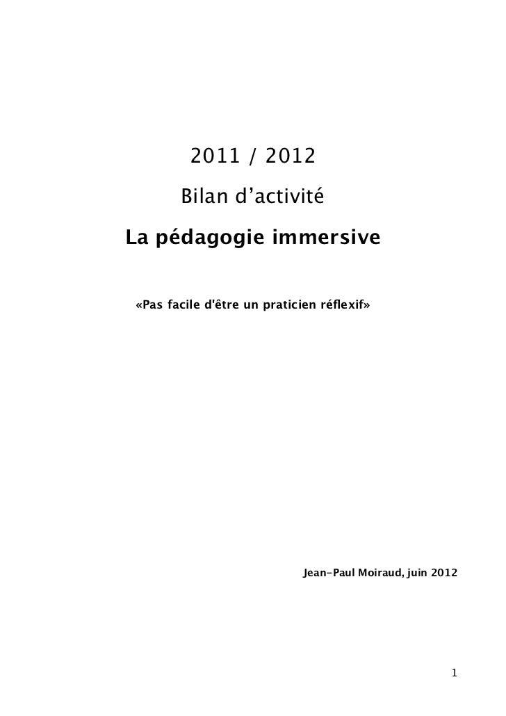 2011 / 2012       Bilan d'activitéLa pédagogie immersive«Pas facile dêtre un praticien réflexif»                           ...