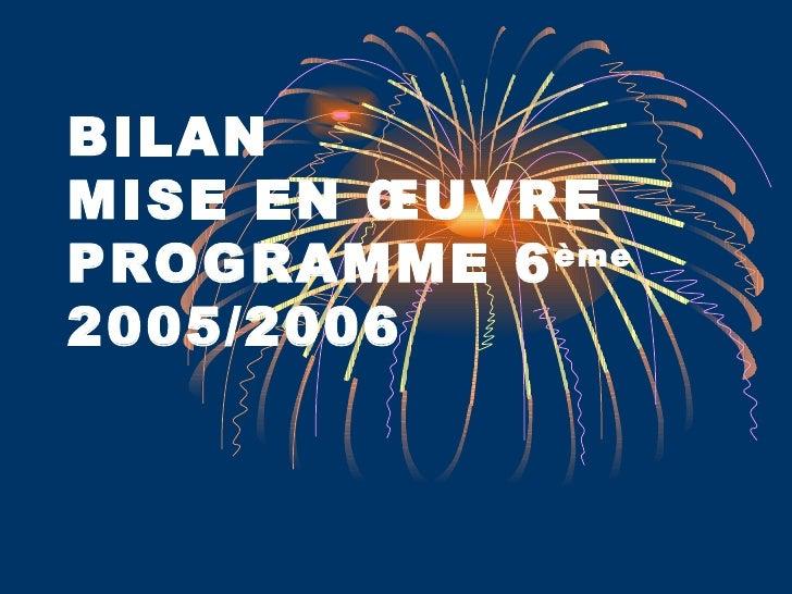 BILAN  MISE EN ŒUVRE PROGRAMME 6 ème 2005/2006