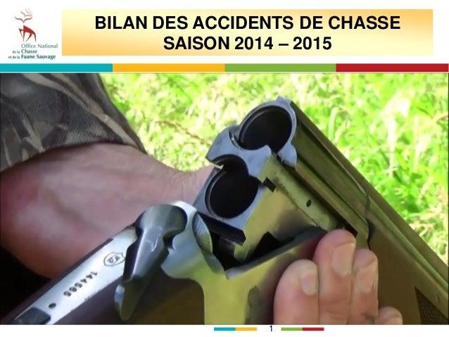 1 BILAN DES ACCIDENTS DE CHASSE SAISON 2014 – 2015
