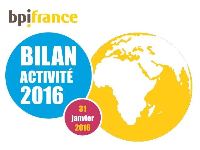 BILAN ACTIVITÉ 2016 31 janvier 2016