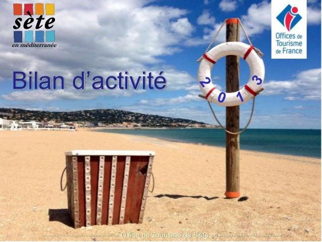 Bilan d'activité -------------------------------- Office de Tourisme de Sète -----------------------------