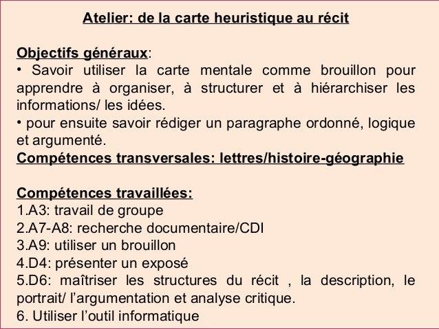 Atelier: de la carte heuristique au récit Objectifs généraux: • Savoir utiliser la carte mentale comme brouillon pour appr...