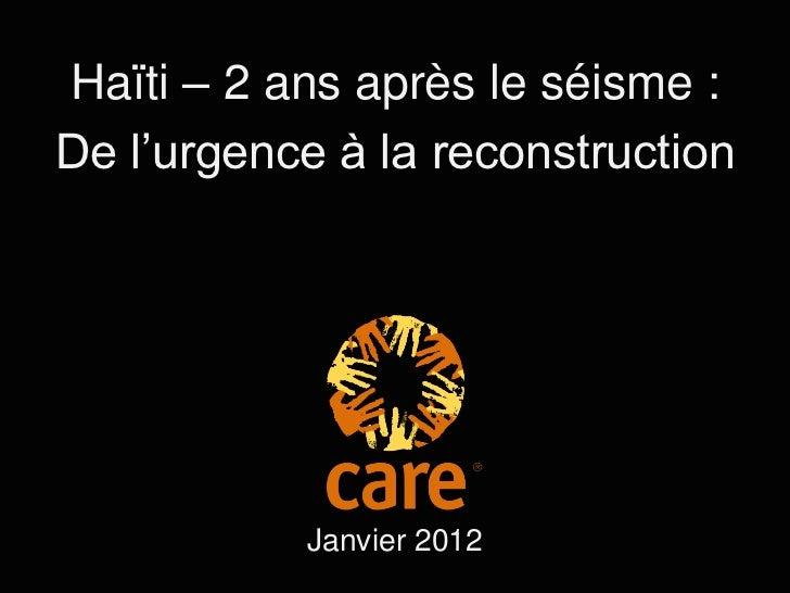 Haïti – 2 ans après le séisme :De l'urgence à la reconstruction           Janvier 2012