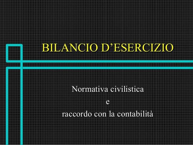BILANCIO D'ESERCIZIO Normativa civilistica e raccordo con la contabilità