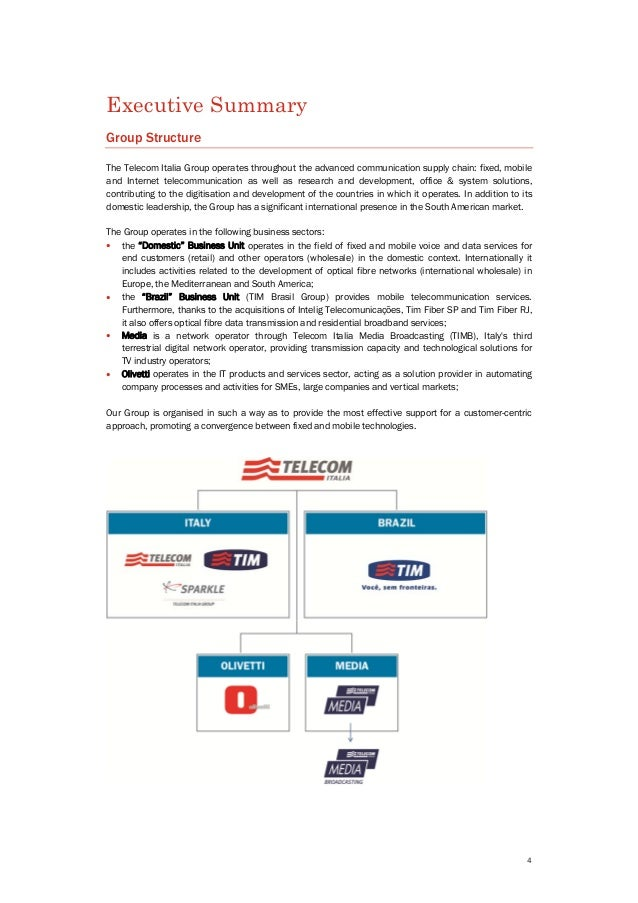 4 Executive Summary Group Structure The Telecom Italia Group operates throughout the advanced communication supply chain: ...
