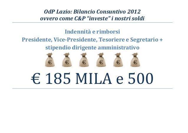 """OdP Lazio: Bilancio Consuntivo 2012 ovvero come C&P """"investe"""" i nostri soldi Indennità e rimborsi Presidente, Vice-Preside..."""