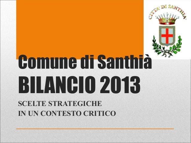 Comune di SanthiàBILANCIO 2013SCELTE STRATEGICHEIN UN CONTESTO CRITICO