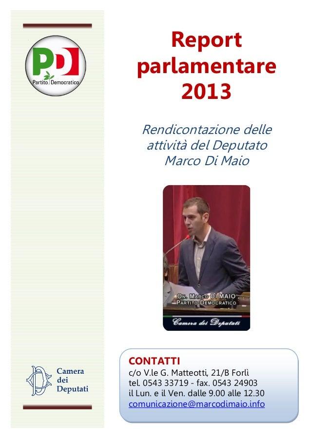 Report parlamentare 2013 Rendicontazione delle attività del Deputato Marco Di Maio  CONTATTI c/o V.le G. Matteotti, 21/B F...