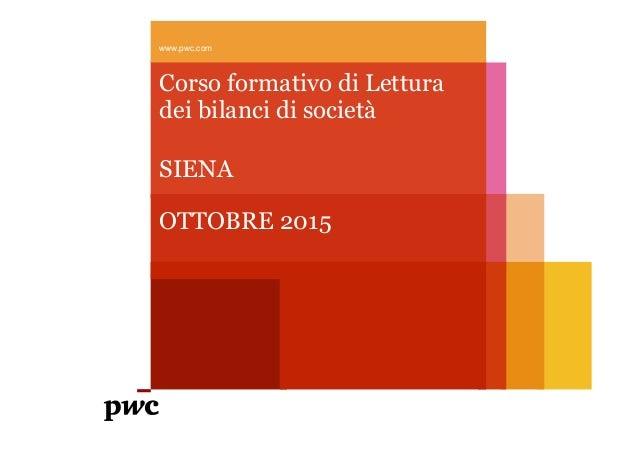 Corso formativo di Lettura dei bilanci di società SIENA OTTOBRE 2015 www.pwc.com