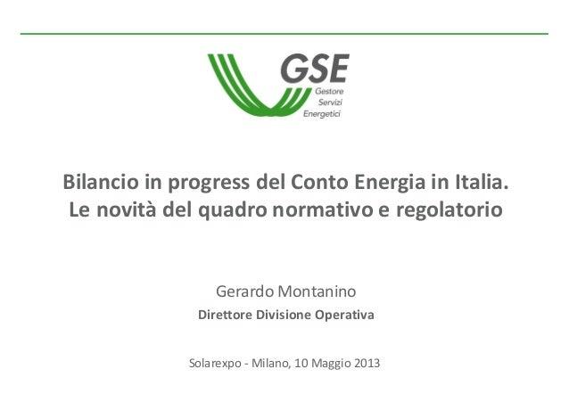 BilancioinprogressdelContoEnergiainItalia. Lenovitàdelquadronormativoeregolatorio Solarexpo ‐ Milano,10Magg...