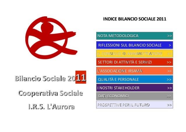 Bilancio Sociale 20Bilancio Sociale 201111 Cooperativa SocialeCooperativa Sociale I.R.S. L'AuroraI.R.S. L'Aurora INDICE BI...