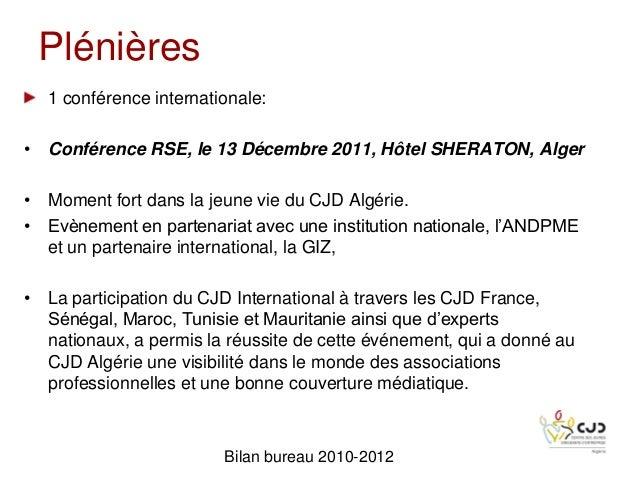Plénières1 conférence internationale:• Conférence RSE, le 13 Décembre 2011, Hôtel SHERATON, Alger• Moment fort dans la jeu...