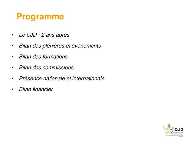 • Le CJD : 2 ans après• Bilan des plénières et évènements• Bilan des formations• Bilan des commissions• Présence nationale...
