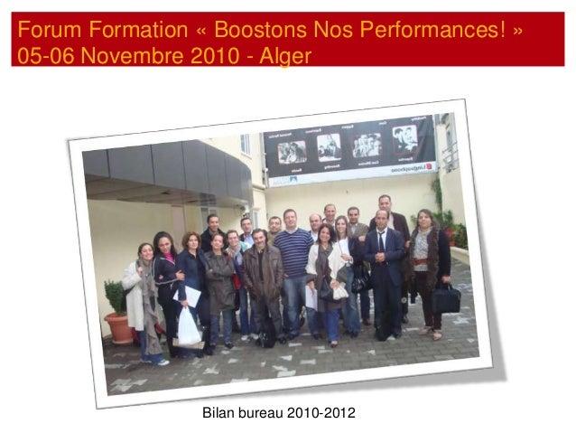 Forum Formation « Boostons Nos Performances! »05-06 Novembre 2010 - AlgerBilan bureau 2010-2012
