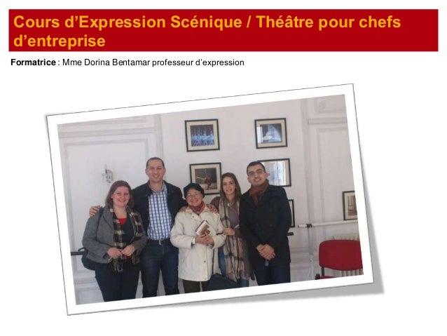 Formatrice : Mme Dorina Bentamar professeur d'expressionCours d'Expression Scénique / Théâtre pour chefsd'entreprise