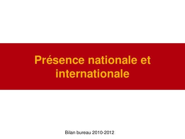 Présence nationale etinternationaleBilan bureau 2010-2012