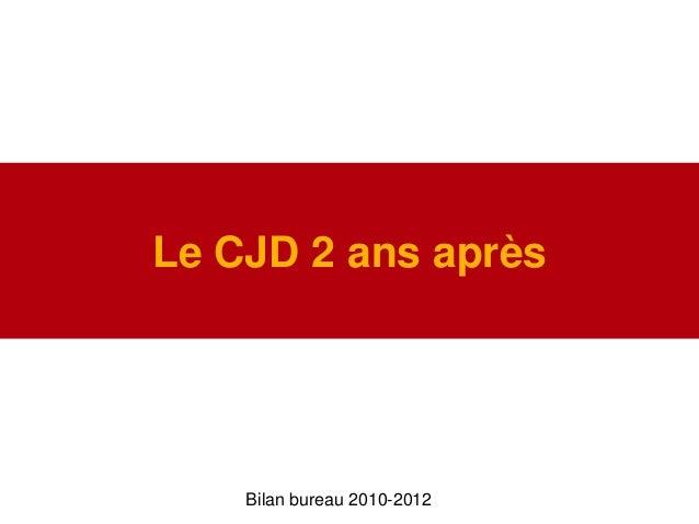 Le CJD 2 ans aprèsBilan bureau 2010-2012