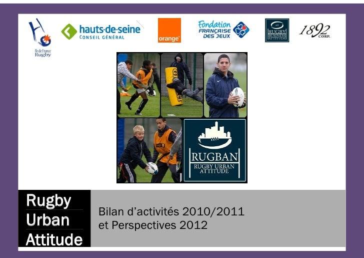 Rugby           Bilan d'activités 2010/2011Urban      et Perspectives 2012Attitude                                 1