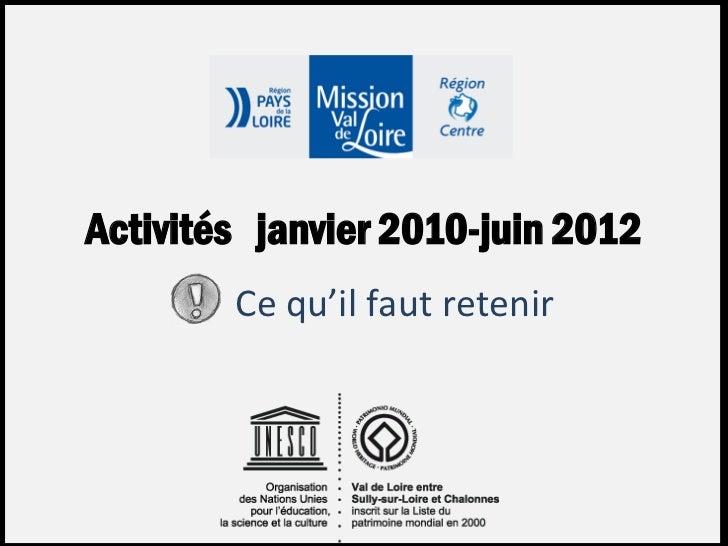Mission Val de LoireActivités janvier 2010-juin 2012        Ce qu'il faut retenir