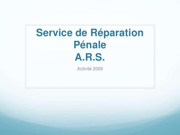Service de Réparation PénaleA.R.S.<br />Activité 2009<br />
