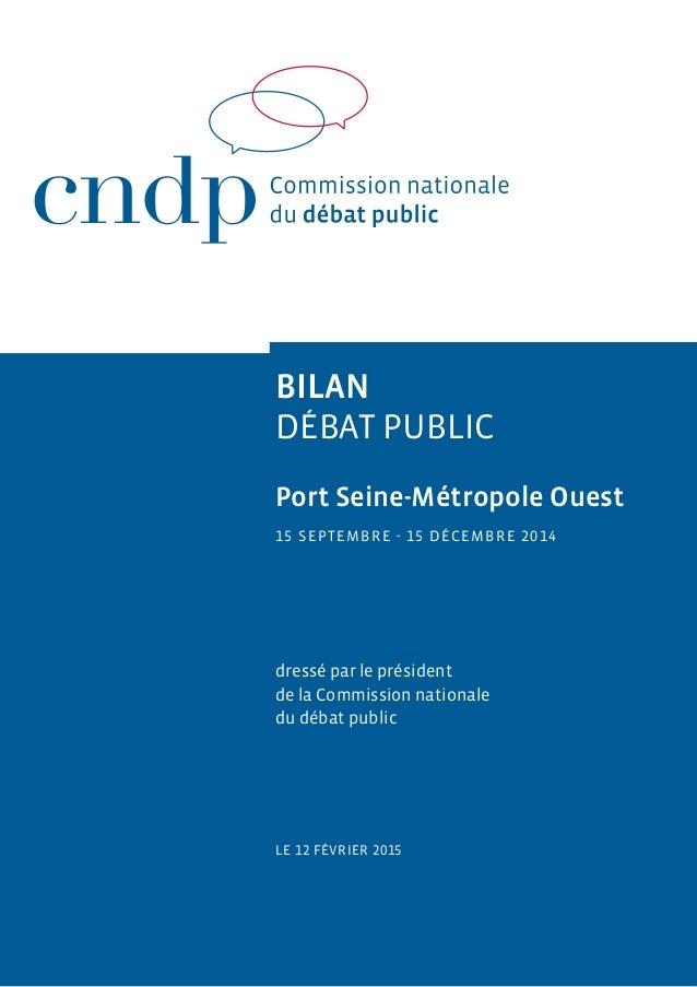 Bilan débat public Port Seine-Métropole Ouest 15 septembre - 15 décembre 2014 dressé par le président de la Commission nat...