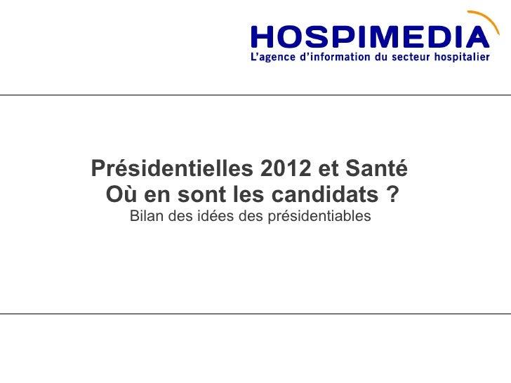 Présidentielles 2012 et Santé Où en sont les candidats ?   Bilan des idées des présidentiables