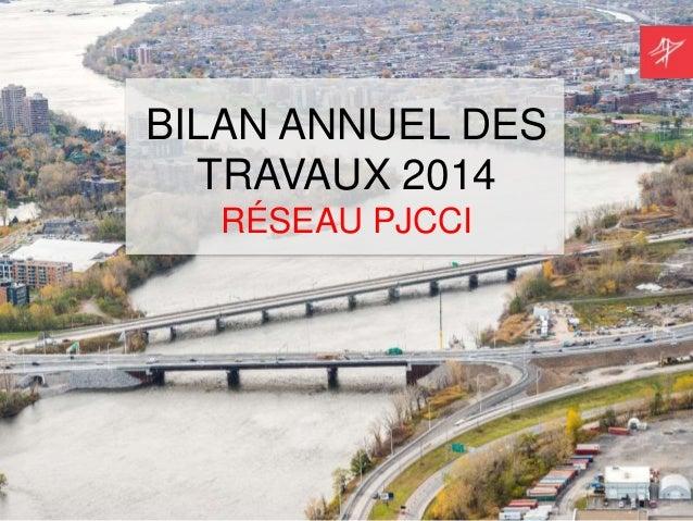 1  BILAN ANNUEL DES  TRAVAUX 2014  RÉSEAU PJCCI