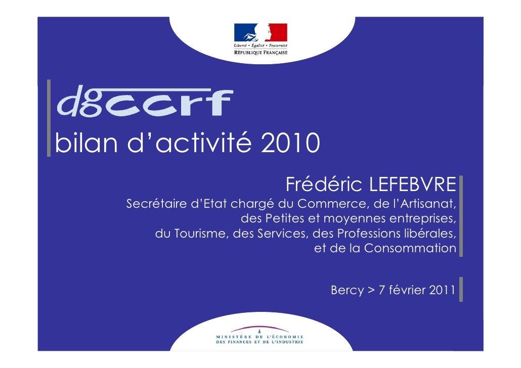bilan d'activité 2010                                Frédéric LEFEBVRE     Secrétaire d'Etat chargé du Commerce, de l'Arti...