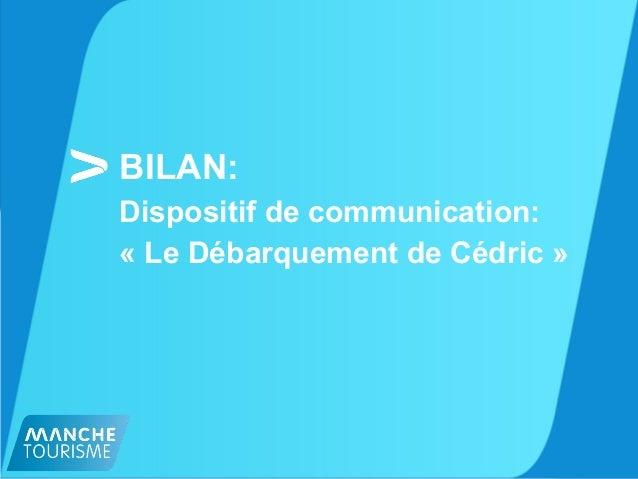 BILAN: Dispositif de communication: « Le Débarquement de Cédric »