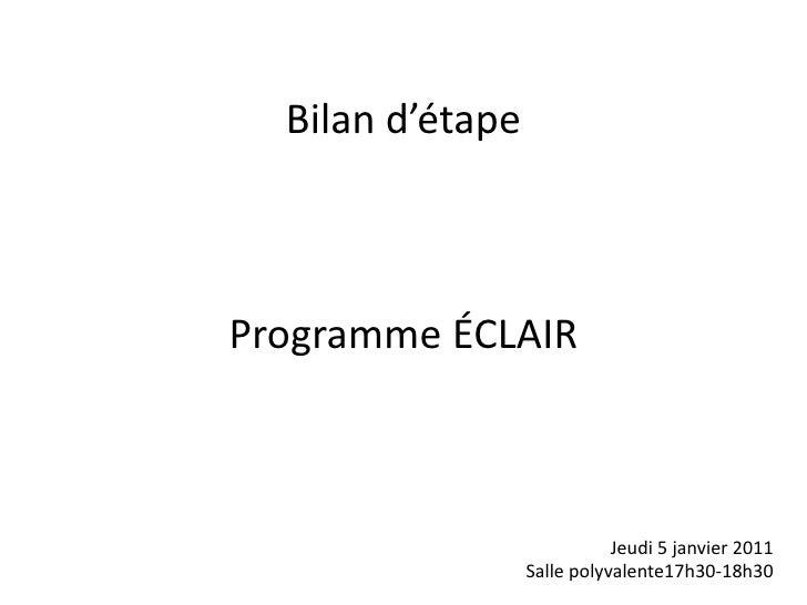 Bilan d'étapeProgramme ÉCLAIR                             Jeudi 5 janvier 2011                  Salle polyvalente17h30-18h30