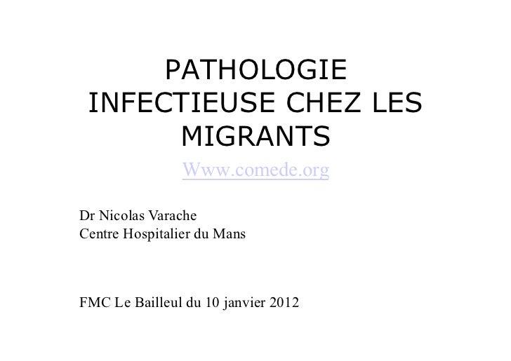 PATHOLOGIE INFECTIEUSE CHEZ LES       MIGRANTS                Www.comede.orgDr Nicolas VaracheCentre Hospitalier du MansFM...