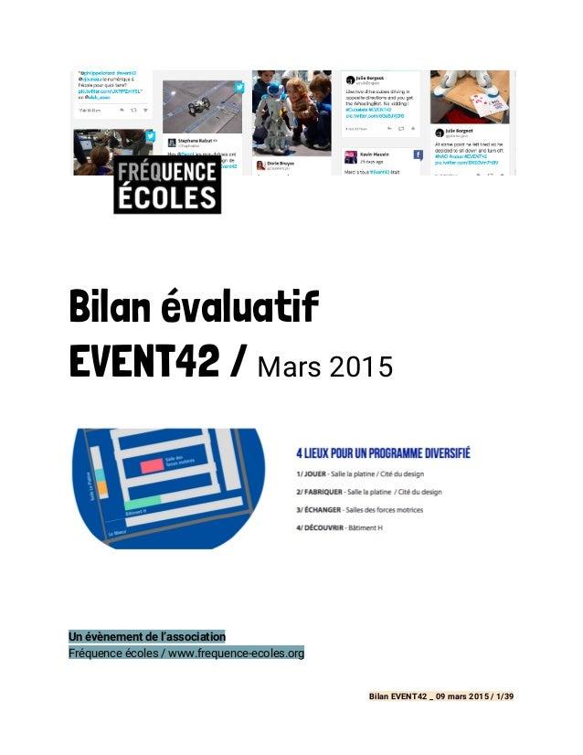 Bilan évaluatif EVENT42 / Mars 2015  Un évènement de l'association Fréquence écoles / www.frequence-ecoles.org  Bilan ...