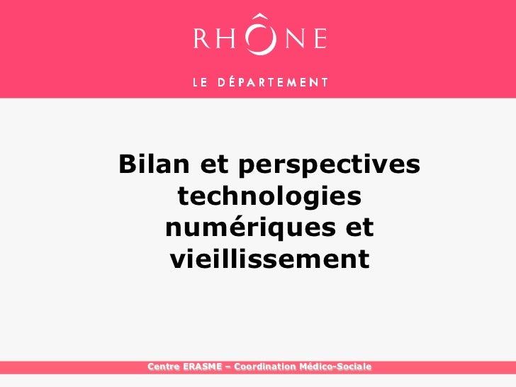 §    Bilan et perspectives         technologies        numériques et        vieillissement      Centre ERASME – Coordinati...