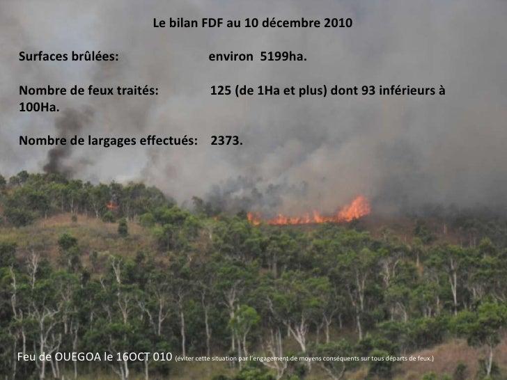 Le bilan FDF au 10 décembre 2010  Surfaces brûlées:       environ  5199ha. Nombre de feux traités:  125 (d...