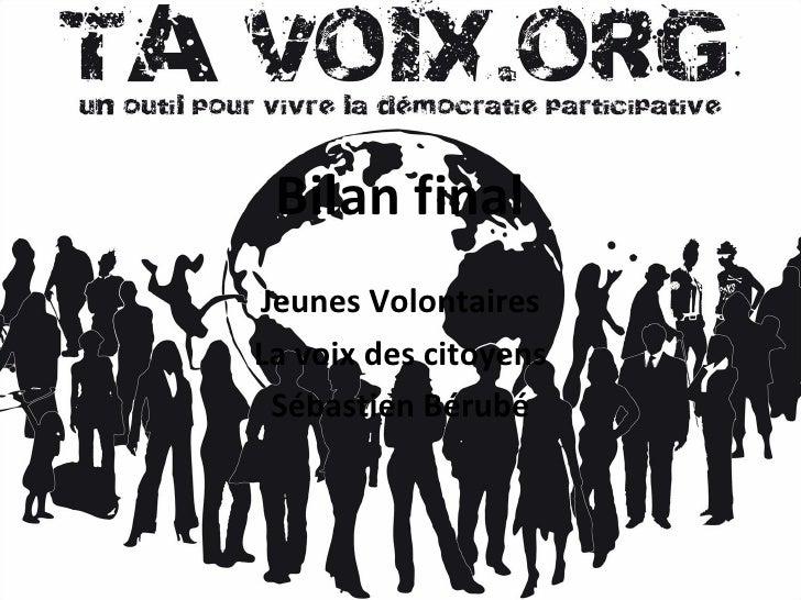 Bilan final Jeunes Volontaires La voix des citoyens Sébastien Bérubé