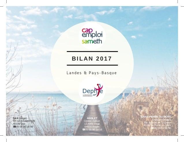 BILAN 2017 Landes & Pays-Basque DAX (siège) 55 rue d'Aspremont 40100 Dax ☎05 58 56 18 58 ANGLET Centre Aldéan 12 Allée Veg...